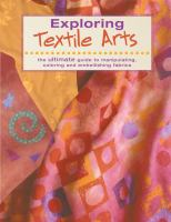 Image of Exploring Textile Arts The Ultimate Guide To Manipulating Coloring & Embellishing Fabrics