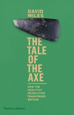 Image of Tale Of The Axe : How The Neolithic Revolution Shaped Britain
