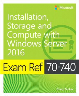 Image of Exam Ref 70-740 : Installation Storage And Compute With Windows Server 2016
