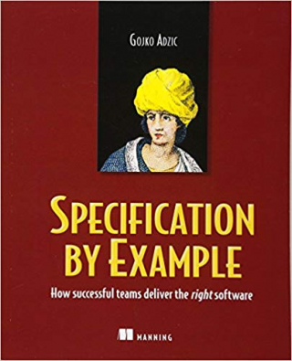 Image of Specification By Example : How Successful Teams Deliver The Right Software