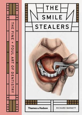 The Smile Stealers : The Fine And Foul Art Of Dentistry