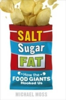 Image of Salt Sugar Fat : How The Food Giants Hooked Us