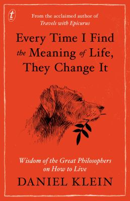 Image of Every Time I Find The Meaning Of Life They Change It : Wisdom Of The Great Philosophers On How To Live