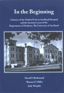 Image of In The Beginning : A History Of The Medical Unit At Aucklandhospital And The Formative Years For The Dept Med At Au