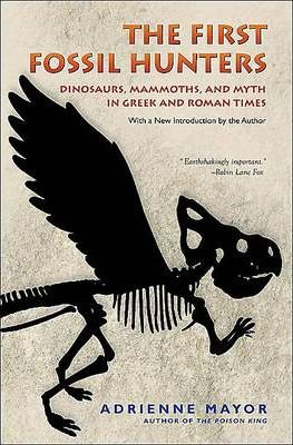 Image of First Fossil Hunters : Dinosaurs Mammoths And Myth In Greek And Roman Times