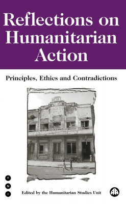 Image of Reflections On Humanitarian Action Principles Ethics & Contradictions