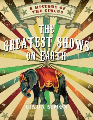 Image of Greatest Shows On Earth A History Of The Circus