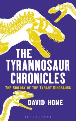 Image of Tyrannosaur Chronicles : The Biology Of The Tyrant Dinosaurs