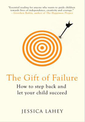 Image of Gift Of Failure : How The Best Parents Learn To Let Go So Their Children Can Succeed