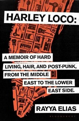 Image of Harley Loco A Memoir Of Hard Living Haircutting And Post-punk From The Middle East To The Lower East Side