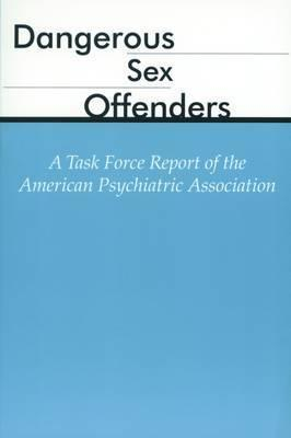 Sexually Dangerous Offenders A Task Force Report Of The Apa