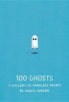 100 Ghosts : A Gallery Of Harmless Haunts