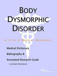 Image of Body Dysmorphic Disorder A Medical Dictionary Bibliography &annotated Research Guide To Internet References