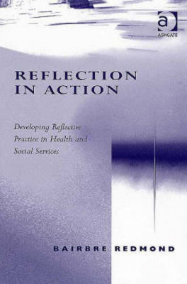 Image of Reflection In Action Developing Reflective Practice In Health & Social Services