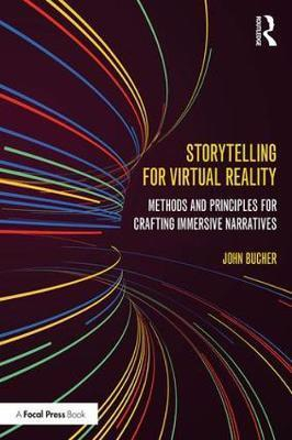 Image of Storytelling For Virtual Reality : Methods And Principles For Crafting Immersive Narratives