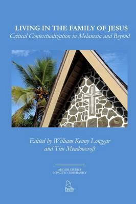 Image of Living In The Family Of Jesus : Critical Contextualization In Melanesia And Beyond
