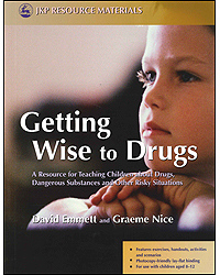 Image of Getting Wise To Drugs A Resource For Teaching Children Aboutdrugs Dangerous Substances & Other Risky Situations