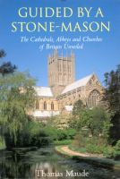 Image of Guided By A Stonemason : Exploring The Cathedrals Abbeys Andchurches Of Britain