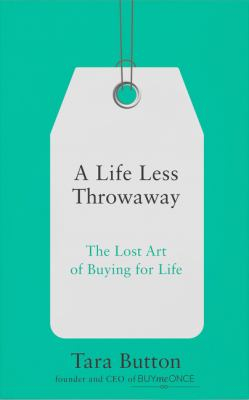 Image of A Life Less Throwaway : The Lost Art Of Buying For Life