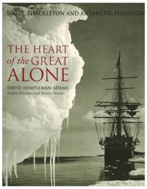 Image of Heart Of The Great Alone : Scott Shackleton And Antarctic Photography