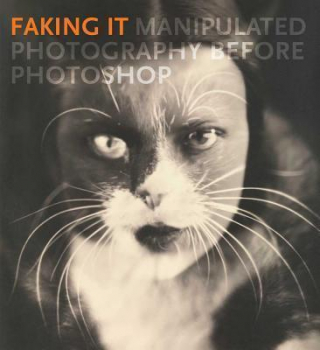 Image of Faking It : Manipulated Photography Before Photoshop