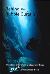 Behind The Bubble Curtain : Auckland University Underwater Club 50th Anniversary Book
