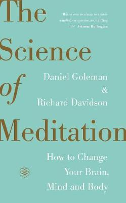 The Science Of Meditation : How To Change Your Brain Mind And Body