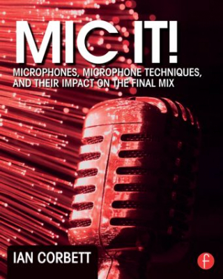 Image of Mic It : Microphones Microphone Techniques And Their Impact On The Final Mix