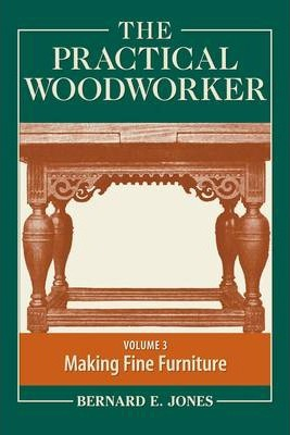 Image of The Practical Woodworker : The Art & Practice Of Woodworkingvolume 3