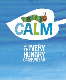 Image of Calm With The Very Hungry Caterpillar