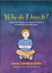 Image of Why Do I Have To : A Book For Children Who Find Themselves Frustrated By Everyday Rules