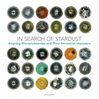 Image of In Search Of Stardust : Amazing Micro-meteorites And Their Terrestrial Imposters