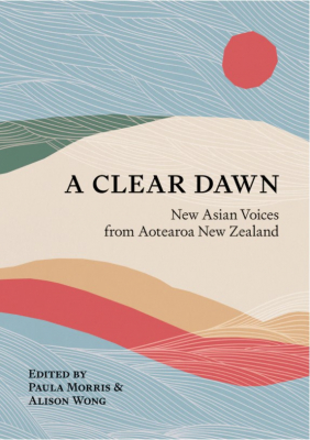 Image of A Clear Dawn : New Asian Voices From Aotearoa New Zealand