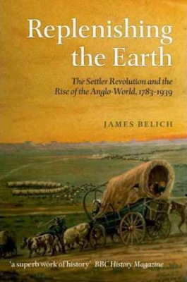 Image of Replenishing The Earth : The Settler Revolution And The Riseof The Angloworld