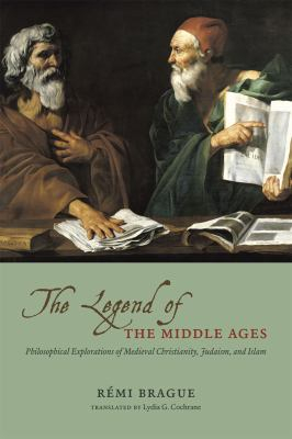 Image of Legend Of The Middle Ages Philosophical Explorations Of Medieval Christianity Judaism & Islam
