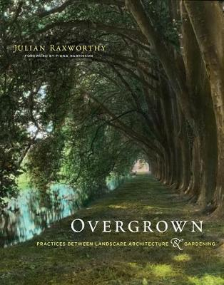 Image of Overgrown : Practices Between Landscape Architecture And Gardening