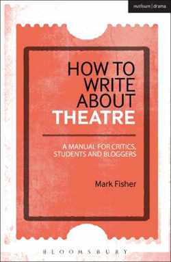Image of How To Write About Theatre : A Manual For Critics Students And Bloggers