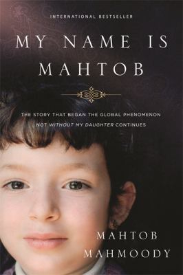 Image of My Name Is Mahtob : The Story That Began In The Global Phenomenon Not Without My Daughter Continues