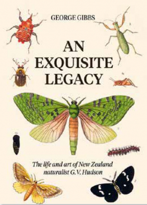An Exquisite Legacy : The Work And Art Of New Zealand Naturalist G.v. Hudson