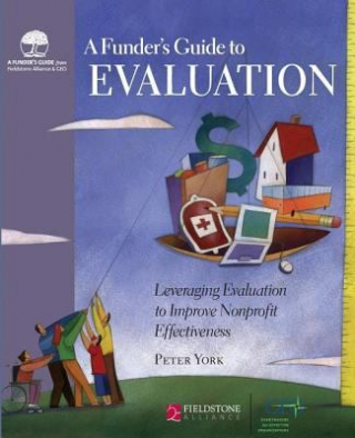 Image of Funders Guide To Evaluation Leveraging Evaluation To Improvenonprofit Effectiveness
