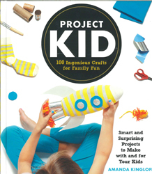 Image of Project Kid : 100 Ingenious Crafts For Family Fun