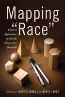 Image of Mapping Race : Critical Approaches To Health Disparities Research