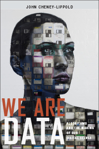 Image of We Are Data : Algorithms And The Making Of Our Digital Selves