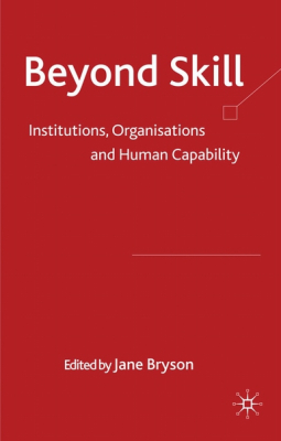 Beyond Skill Institutions Organisations & Human Capability