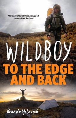Image of Wildboy To The Edge And Back : More Adventures Through Rugged Remote New Zealand