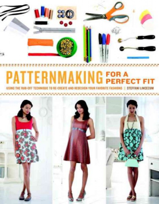 Image of Patternmaking For A Perfect Fit : Using The Rub-off Technique To Recreate And Redesign Your Favorite Fashions