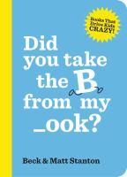 Did You Take The B From My Ook? : Books That Drive Kids Crazy! Book 1