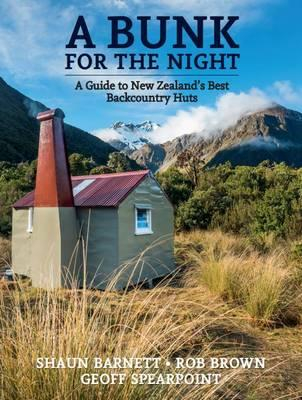 Image of Bunk For The Night : A Guide To New Zealand's Best Backcountry Huts