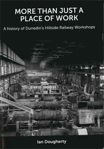 Image of More Than Just A Place Of Work : A History Of Dunedin's Hillside Railway Workshops