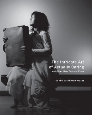 Image of Intricate Art Of Actually Caring & Other New Zealand Plays